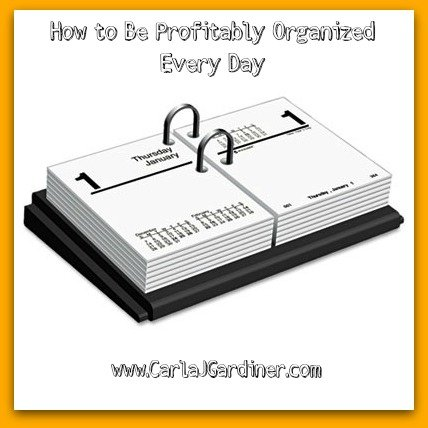 How to Be Profitably Organized Every Day
