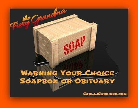 Warning Your Choice Soapbox or Obituary