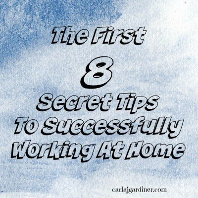 The First 8 Secret Tips To Successfully Working At Home
