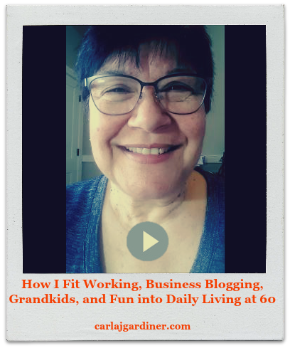 How I Fit Working, Business Blogging, Grandkids and Fun into Daily Living at 60
