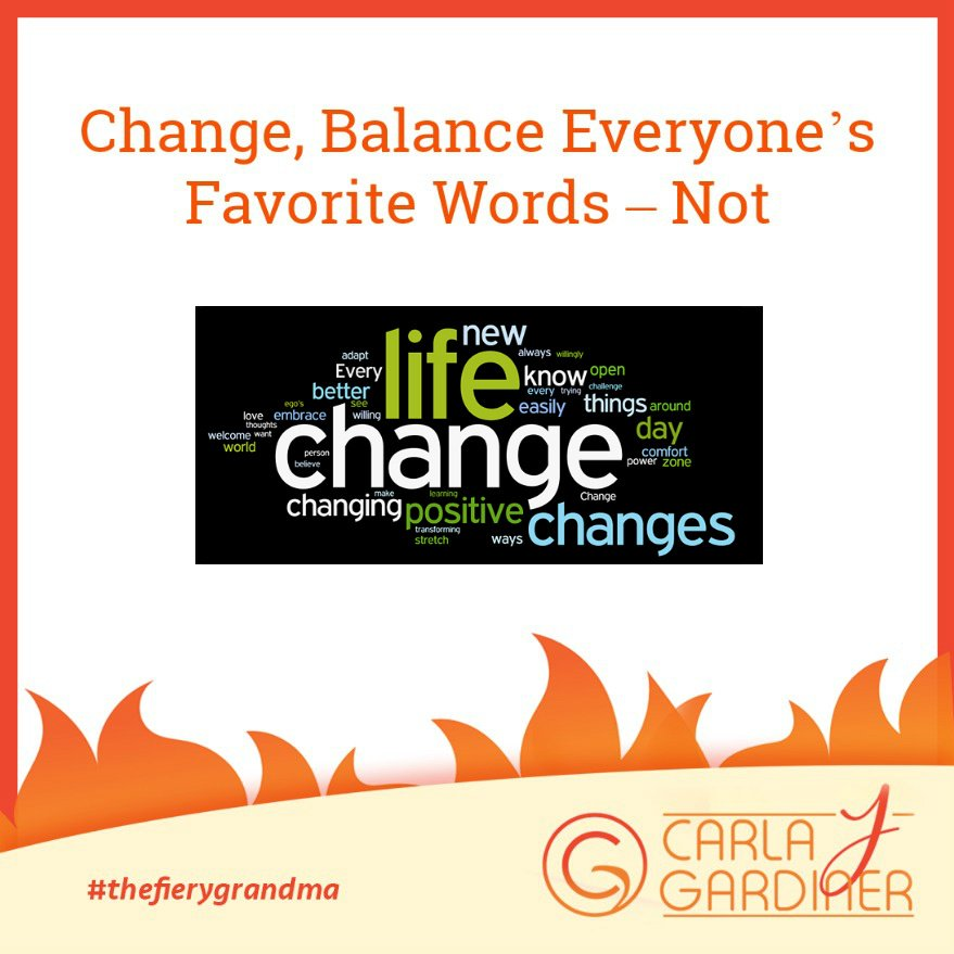 Change, Balance Everyone's Favorite Words – Not!
