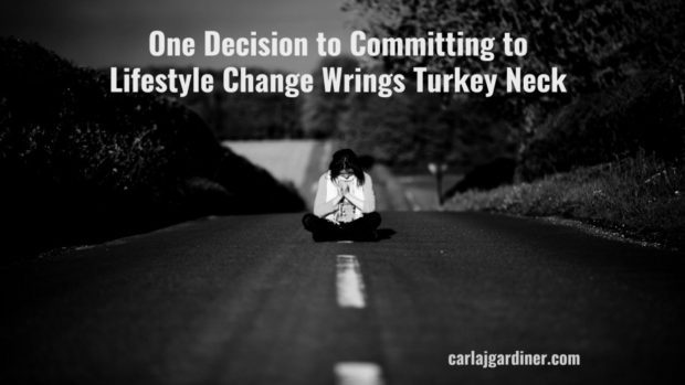 One Decision to Committing to Lifestyle Change Wrings Turkey Neck