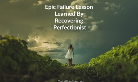 Epic Failure Lesson Learned By Recovering Perfectionist