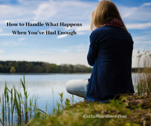 How to Handle What Happens When You've Had Enough