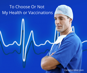 To Choose Or Not My Health or Vaccinations
