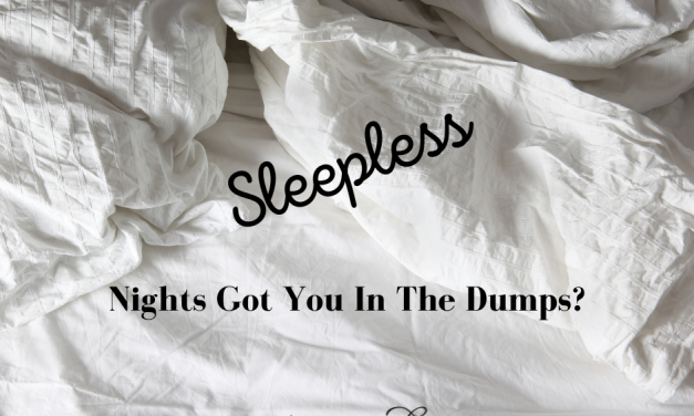 Sleepless Nights Got You In The Dumps?
