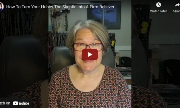 How To Turn Your Hubby The Skeptic Into A Firm Believer